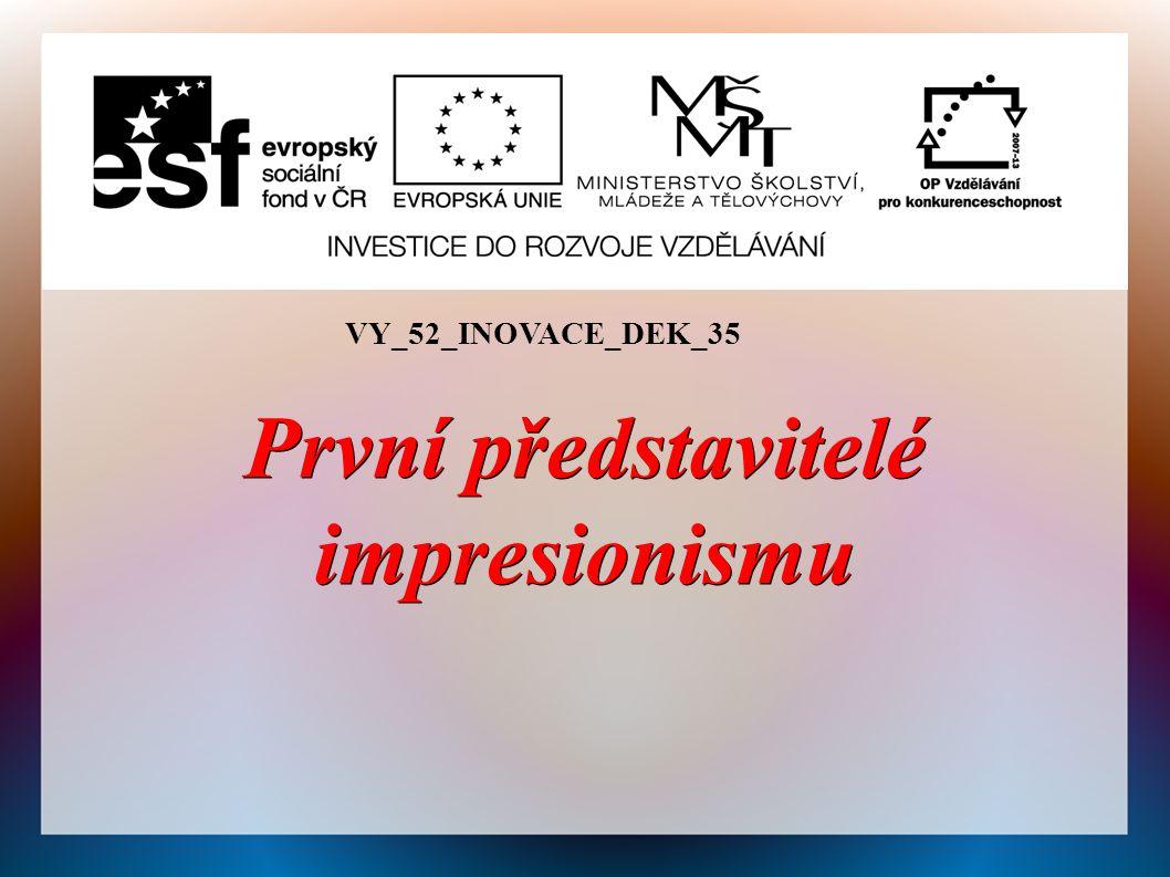 VY_52_INOVACE_DEK_35 První představitelé impresionismu