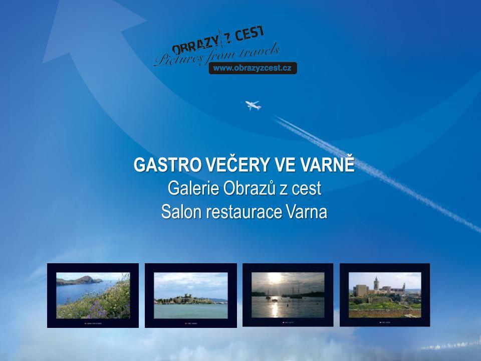 GASTRO VEČERY VE VARNĚ Galerie Obrazů z cest Salon restaurace Varna