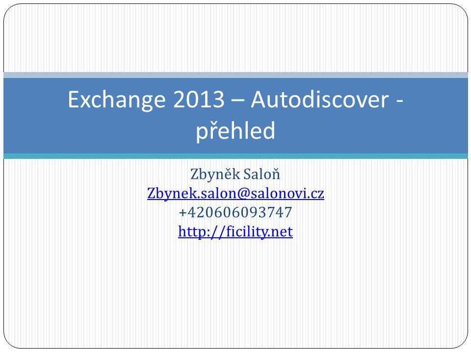 Zbyněk Saloň Zbynek.salon@salonovi.cz +420606093747 http://ficility.net Exchange 2013 – Autodiscover - přehled