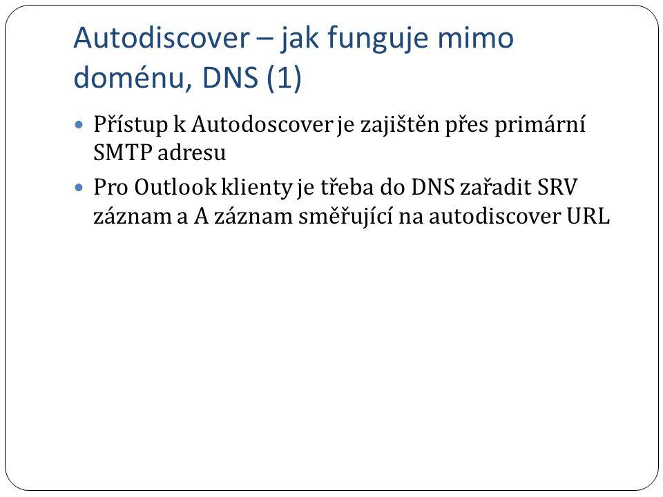Autodiscover – jak funguje mimo doménu, DNS (1) Přístup k Autodoscover je zajištěn přes primární SMTP adresu Pro Outlook klienty je třeba do DNS zařadit SRV záznam a A záznam směřující na autodiscover URL