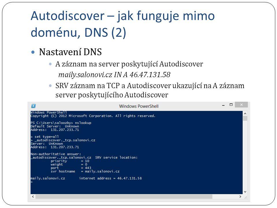 Autodiscover – jak funguje mimo doménu, DNS (2) Nastavení DNS A záznam na server poskytující Autodiscover maily.salonovi.cz IN A 46.47.131.58 SRV záznam na TCP a Autodiscover ukazující na A záznam server poskytujícího Autodiscover
