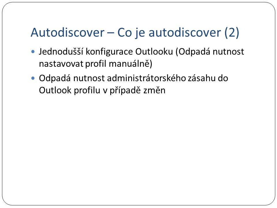 Autodiscover – Co je autodiscover (2) Jednodušší konfigurace Outlooku (Odpadá nutnost nastavovat profil manuálně) Odpadá nutnost administrátorského zásahu do Outlook profilu v případě změn
