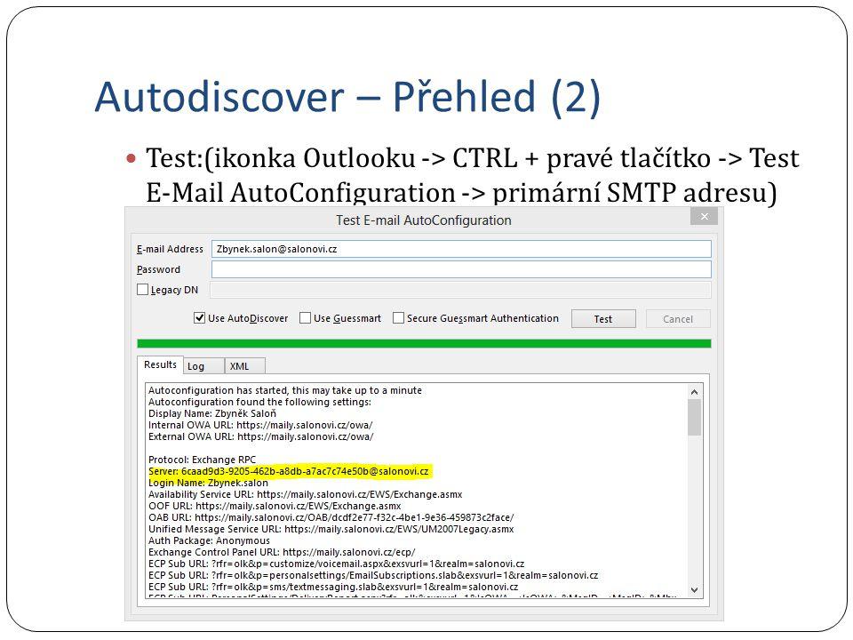 Autodiscover – Přehled (2) Test:(ikonka Outlooku -> CTRL + pravé tlačítko -> Test E-Mail AutoConfiguration -> primární SMTP adresu)