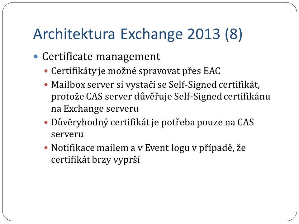 Architektura Exchange 2013 (8) Certificate management Certifikáty je možné spravovat přes EAC Mailbox server si vystačí se Self-Signed certifikát, pro