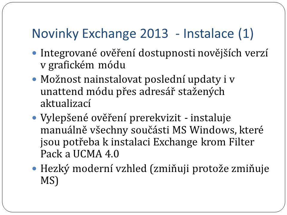 Novinky Exchange 2013 - Instalace (1) Integrované ověření dostupnosti novějších verzí v grafickém módu Možnost nainstalovat poslední updaty i v unatte