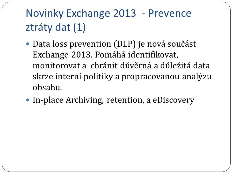Novinky Exchange 2013 - Prevence ztráty dat (1) Data loss prevention (DLP) je nová součást Exchange 2013. Pomáhá identifikovat, monitorovat a chránit