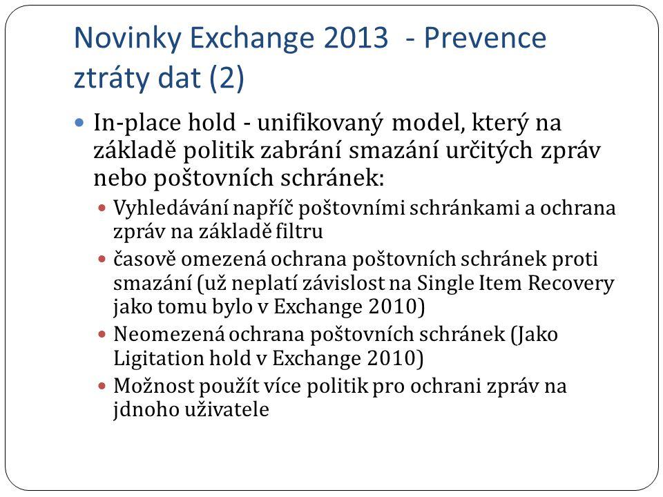 Novinky Exchange 2013 - Prevence ztráty dat (2) In-place hold - unifikovaný model, který na základě politik zabrání smazání určitých zpráv nebo poštov