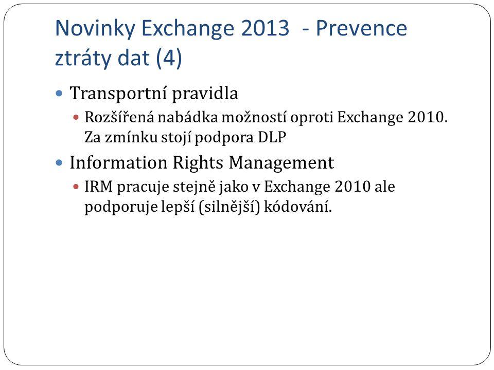 Novinky Exchange 2013 - Prevence ztráty dat (4) Transportní pravidla Rozšířená nabádka možností oproti Exchange 2010. Za zmínku stojí podpora DLP Info
