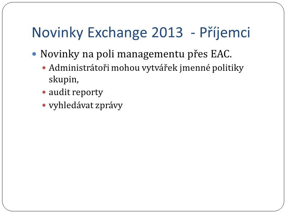 Novinky Exchange 2013 - Příjemci Novinky na poli managementu přes EAC. Administrátoři mohou vytvářek jmenné politiky skupin, audit reporty vyhledávat
