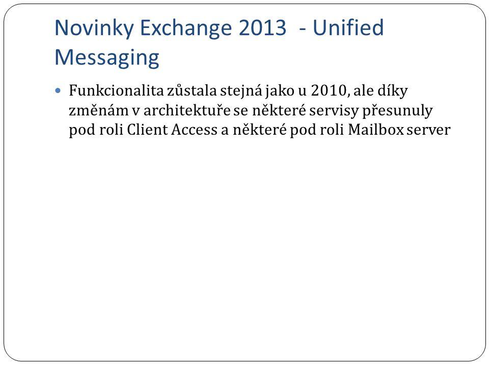 Novinky Exchange 2013 - Unified Messaging Funkcionalita zůstala stejná jako u 2010, ale díky změnám v architektuře se některé servisy přesunuly pod ro