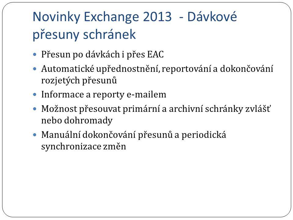 Novinky Exchange 2013 - Dávkové přesuny schránek Přesun po dávkách i přes EAC Automatické upřednostnění, reportování a dokončování rozjetých přesunů I