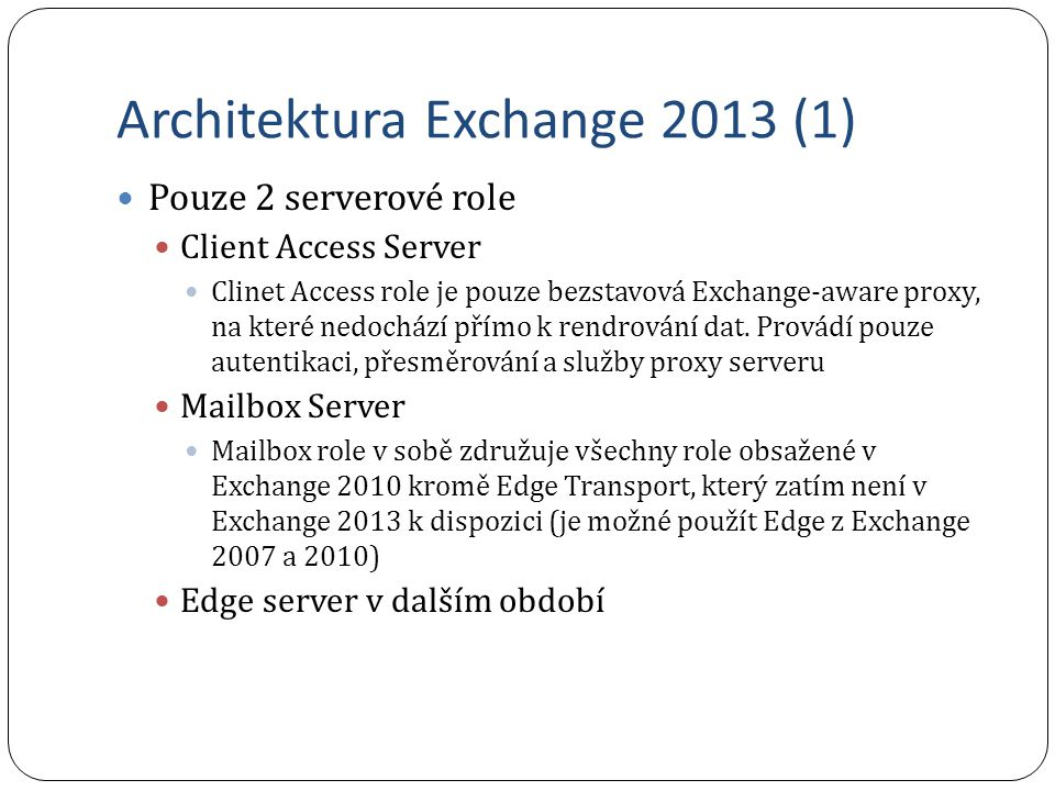 Architektura Exchange 2013 (2) Picture from http://www.zive.cz/clanky/exchange-server-2013-architektura-1-dil/sc-3-a-167070/default.aspxhttp://www.zive.cz/clanky/exchange-server-2013-architektura-1-dil/sc-3-a-167070/default.aspx