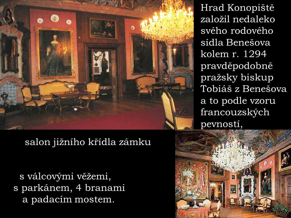 salon jižního křídla zámku Hrad Konopiště založil nedaleko svého rodového sídla Benešova kolem r.