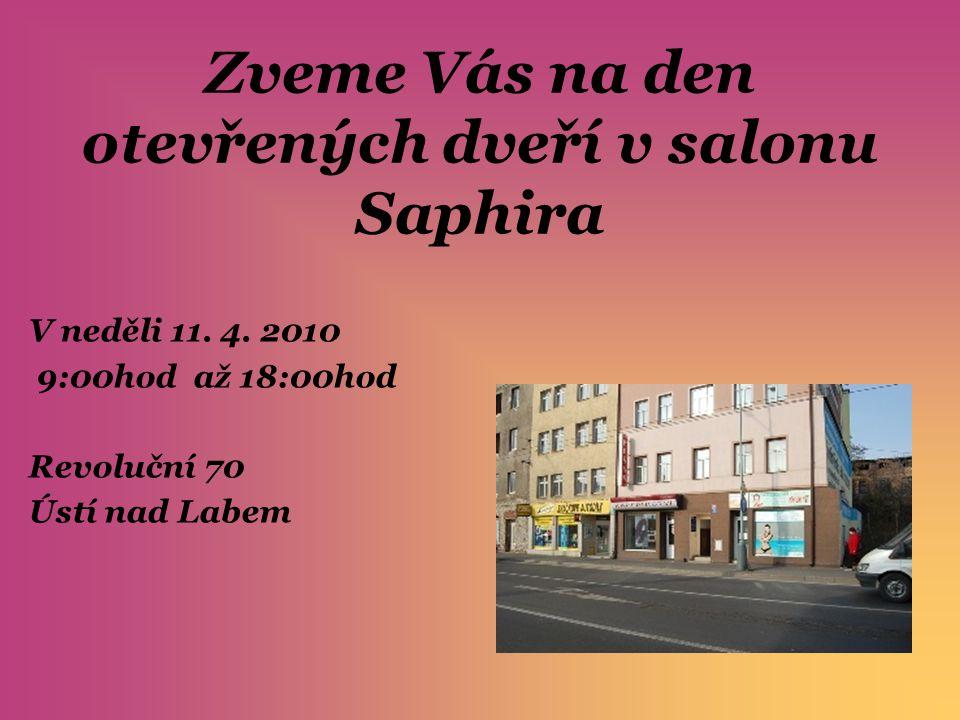 Zveme Vás na den otevřených dveří v salonu Saphira V neděli 11. 4. 2010 9:00hod až 18:00hod Revoluční 70 Ústí nad Labem