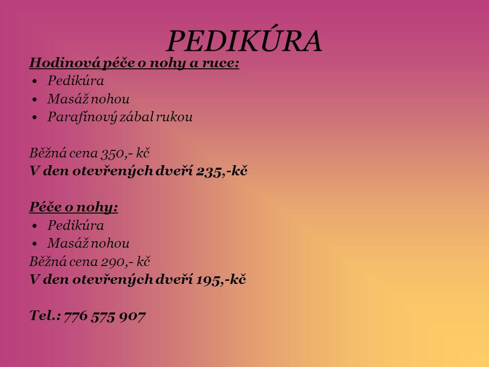 PEDIKÚRA Hodinová péče o nohy a ruce: Pedikúra Masáž nohou Parafínový zábal rukou Běžná cena 350,- kč V den otevřených dveří 235,-kč Péče o nohy: Pedi