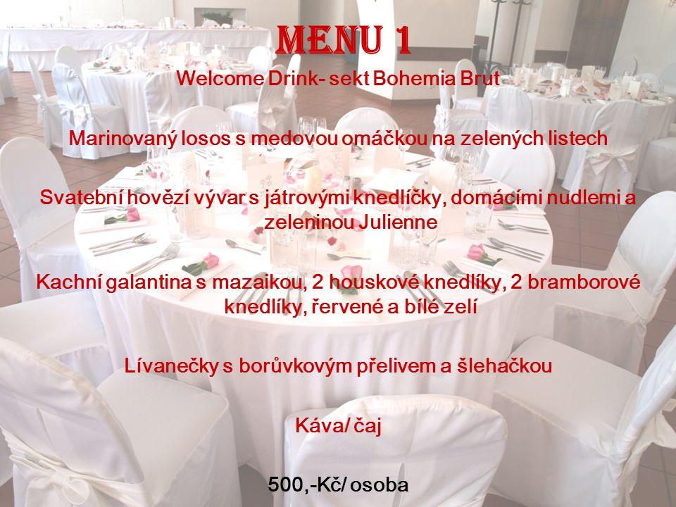 Menu 1 Welcome Drink- sekt Bohemia Brut Marinovaný losos s medovou omáčkou na zelených listech Svatební hovězí vývar s játrovými knedlíčky, domácími n