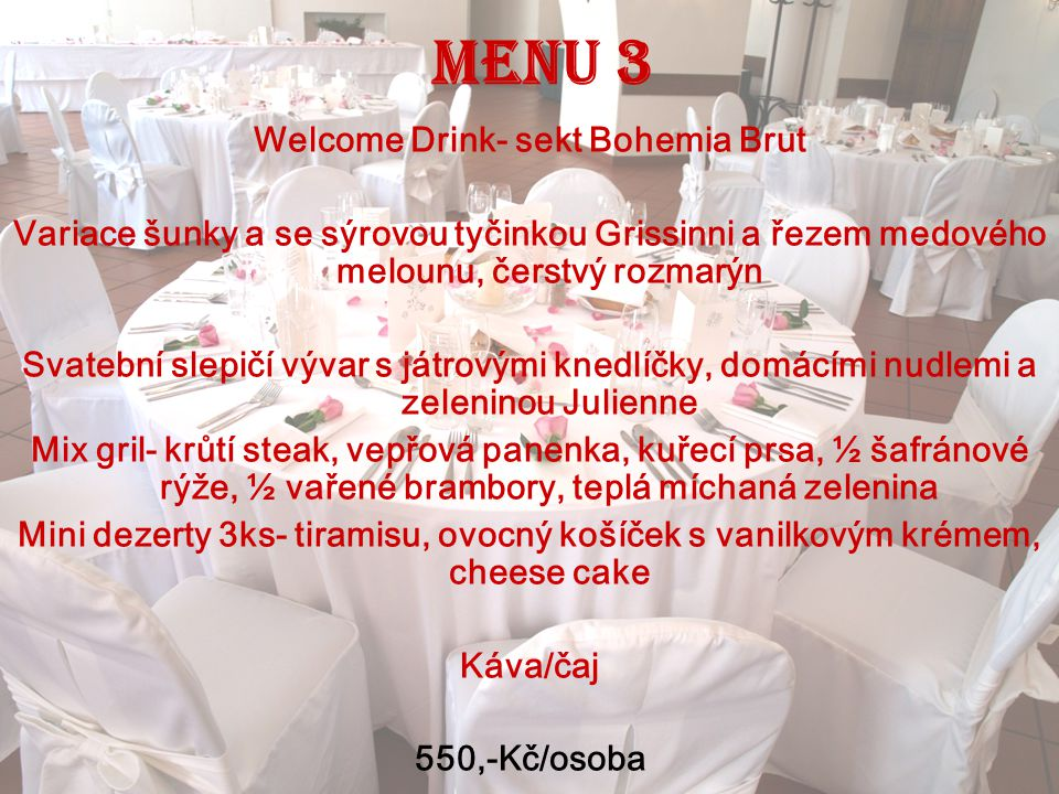 Menu 3 Welcome Drink- sekt Bohemia Brut Variace šunky a se sýrovou tyčinkou Grissinni a řezem medového melounu, čerstvý rozmarýn Svatební slepičí výva