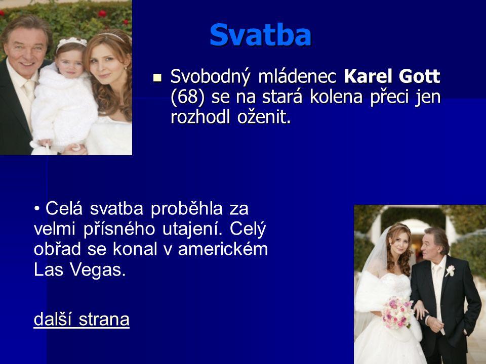 Svatba Svatba Svobodný mládenec Karel Gott (68) se na stará kolena přeci jen rozhodl oženit. Svobodný mládenec Karel Gott (68) se na stará kolena přec