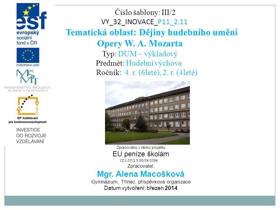 Číslo šablony: III/2 VY_32_INOVACE_P11_2.11 Tematická oblast: Dějiny hudebního umění Opery W. A. Mozarta Typ: DUM – výkladový Předmět: Hudební výchova