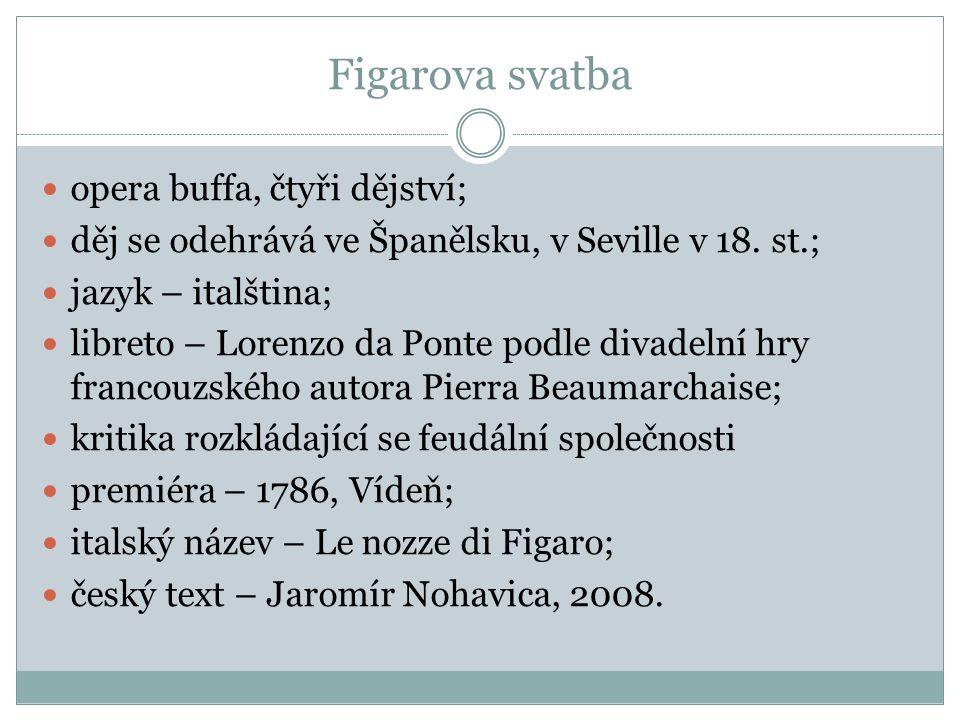 Figarova svatba opera buffa, čtyři dějství; děj se odehrává ve Španělsku, v Seville v 18. st.; jazyk – italština; libreto – Lorenzo da Ponte podle div