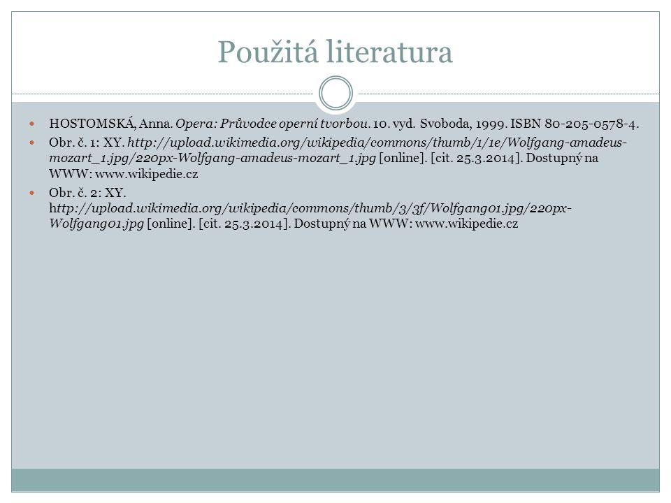 Použitá literatura HOSTOMSKÁ, Anna. Opera: Průvodce operní tvorbou. 10. vyd. Svoboda, 1999. ISBN 80-205-0578-4. Obr. č. 1: XY. http://upload.wikimedia