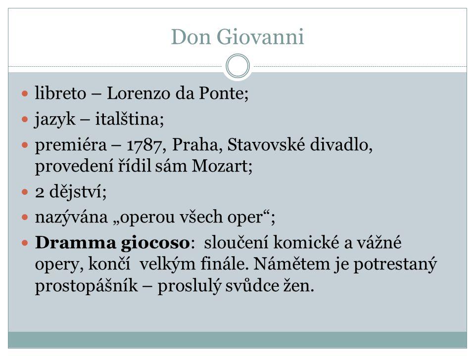 Don Giovanni libreto – Lorenzo da Ponte; jazyk – italština; premiéra – 1787, Praha, Stavovské divadlo, provedení řídil sám Mozart; 2 dějství; nazývána