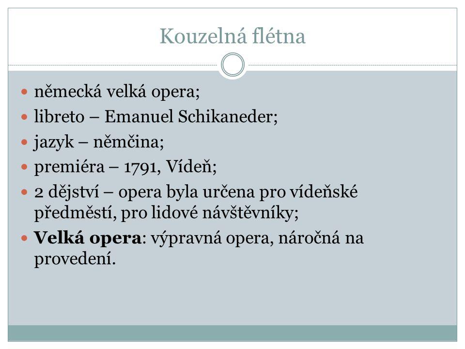 Kouzelná flétna německá velká opera; libreto – Emanuel Schikaneder; jazyk – němčina; premiéra – 1791, Vídeň; 2 dějství – opera byla určena pro vídeňsk