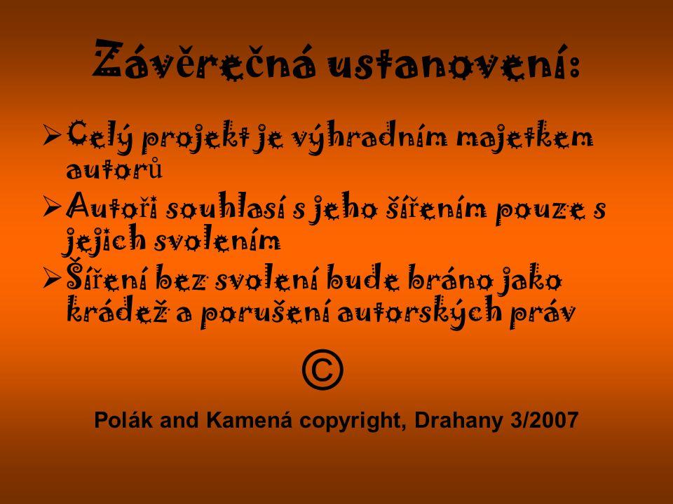 Č asový harmonogram:  Skupina I vystoupí 28.2.2007 a projekt odevzdá 7.3.2007  Skupina II vystoupí 7.3.2007 a projekt odevzdá ještě téhož dne.
