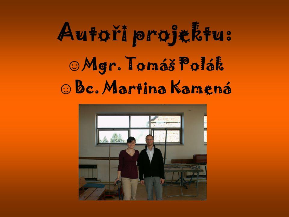 Auto ř i projektu: ☺ Mgr. Tomáš Polák ☺ Bc. Martina Kamená