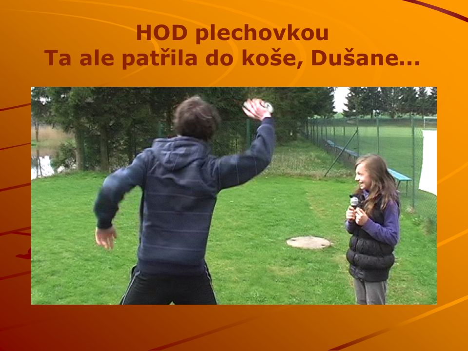 HOD plechovkou Ta ale patřila do koše, Dušane...