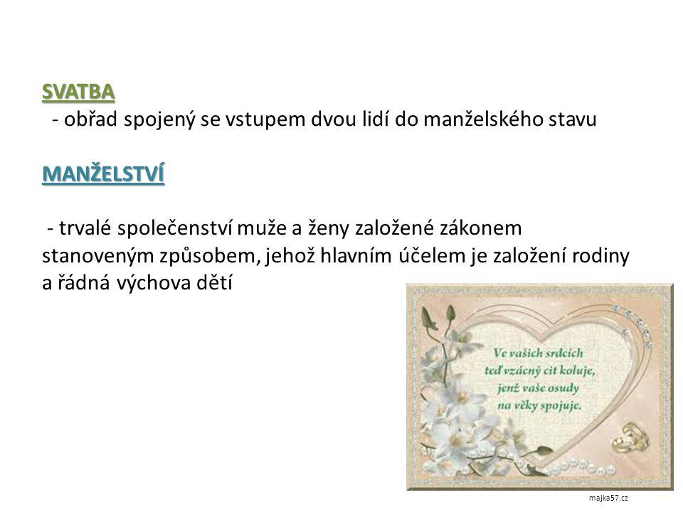 MANŽELSTVÍ uzavírá se svobodným souhlasným prohlášením muže a ženy, že spolu vstupují do manželství prohlášení se musí učinit veřejně a slavnostním způsobem v přítomnosti 2 svědků každé uzavřené manželství se zapisuje do matriky 2 formy uzavírání sňatku: občanský sňatek – před státním orgánem (starostou/primátorem nebo pověřeným členem zastupitelstva) církevní sňatek – před orgánem státem registrované církve svatba-svatby.cz