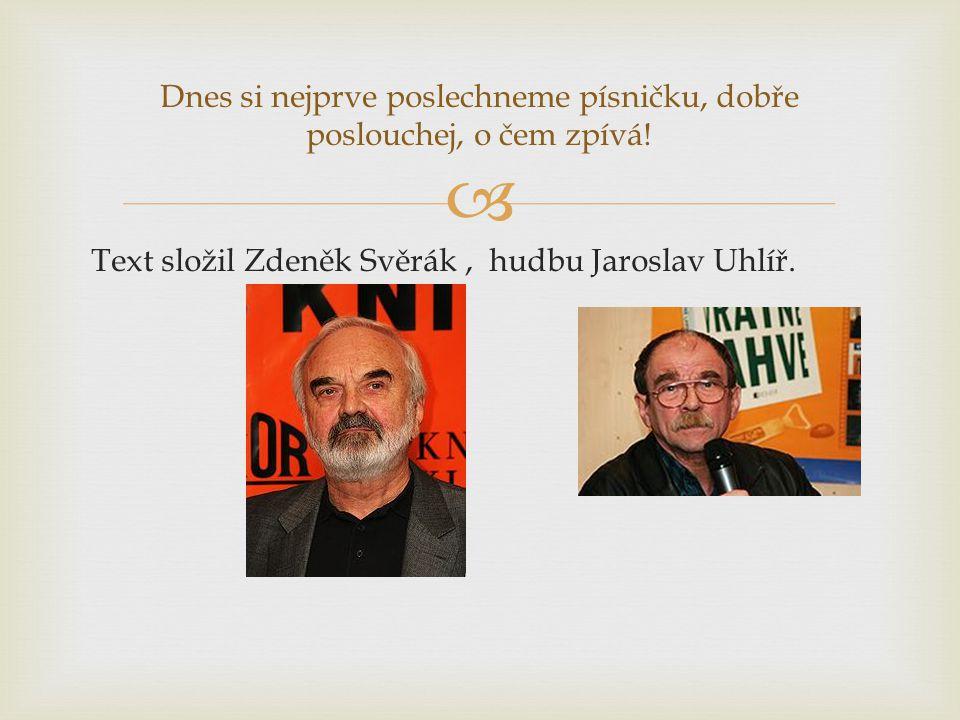  Text složil Zdeněk Svěrák, hudbu Jaroslav Uhlíř.
