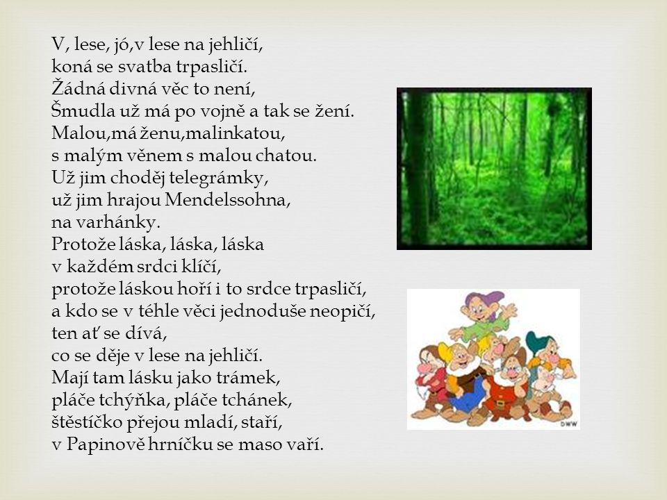 V, lese, jó,v lese na jehličí, koná se svatba trpasličí.