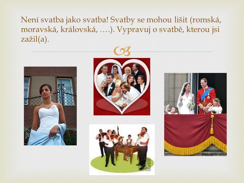  Není svatba jako svatba.Svatby se mohou lišit (romská, moravská, královská, ….).