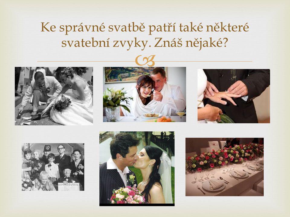  Ke správné svatbě patří také některé svatební zvyky. Znáš nějaké?