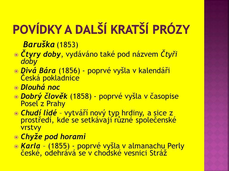 Baruška (1853)  Čtyry doby, vydáváno také pod názvem Čtyři doby  Divá Bára (1856) - poprvé vyšla v kalendáři Česká pokladnice  Dlouhá noc  Dobrý č