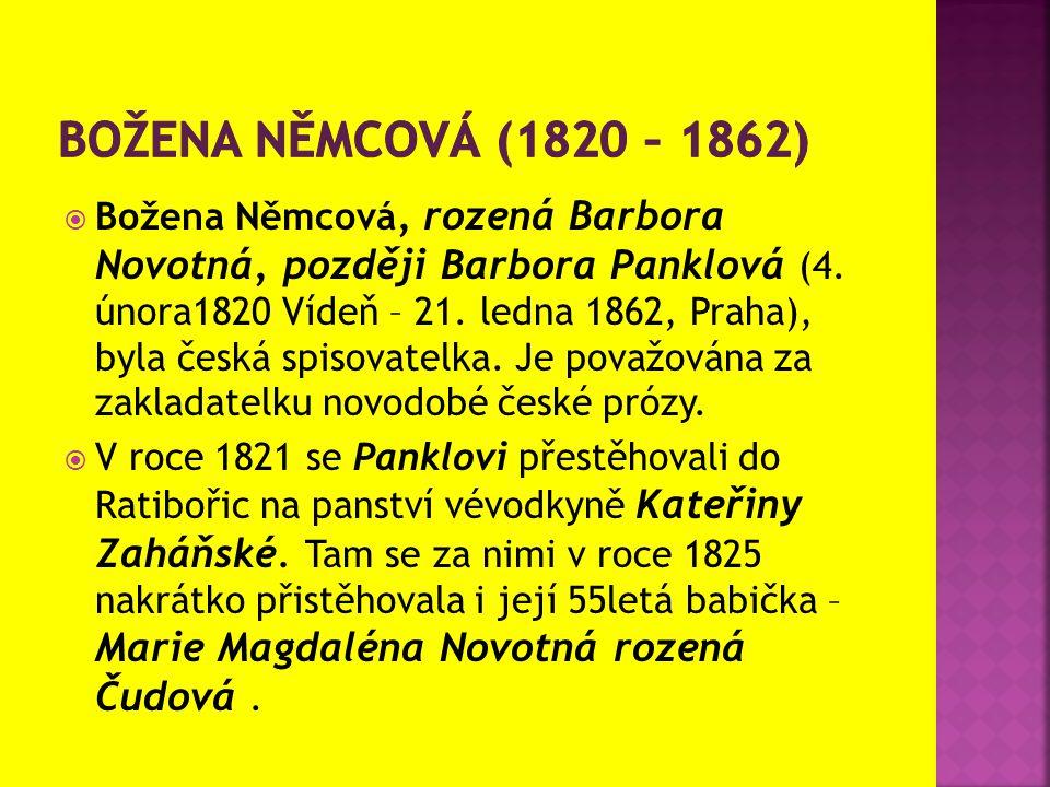  Božena Němcová, rozená Barbora Novotná, později Barbora Panklová (4. února1820 Vídeň – 21. ledna 1862, Praha), byla česká spisovatelka. Je považován