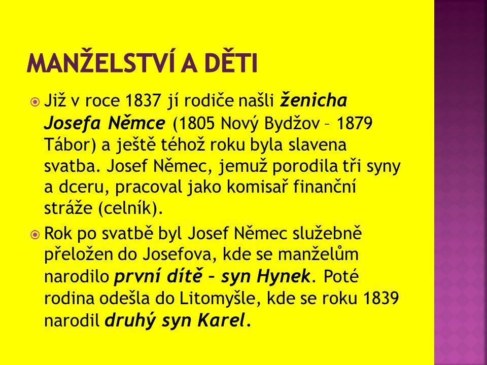  Již v roce 1837 jí rodiče našli ženicha Josefa Němce (1805 Nový Bydžov – 1879 Tábor) a ještě téhož roku byla slavena svatba. Josef Němec, jemuž poro