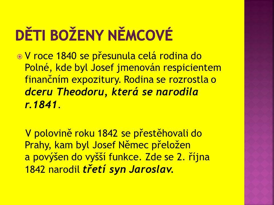  V roce 1840 se přesunula celá rodina do Polné, kde byl Josef jmenován respicientem finančním expozitury. Rodina se rozrostla o dceru Theodoru, která