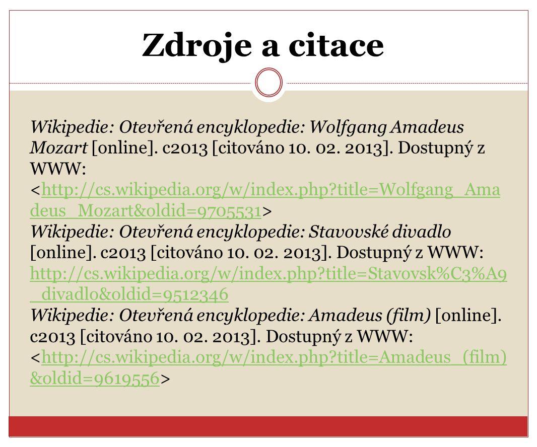 Zdroje a citace Wikipedie: Otevřená encyklopedie: Wolfgang Amadeus Mozart [online]. c2013 [citováno 10. 02. 2013]. Dostupný z WWW: http://cs.wikipedia