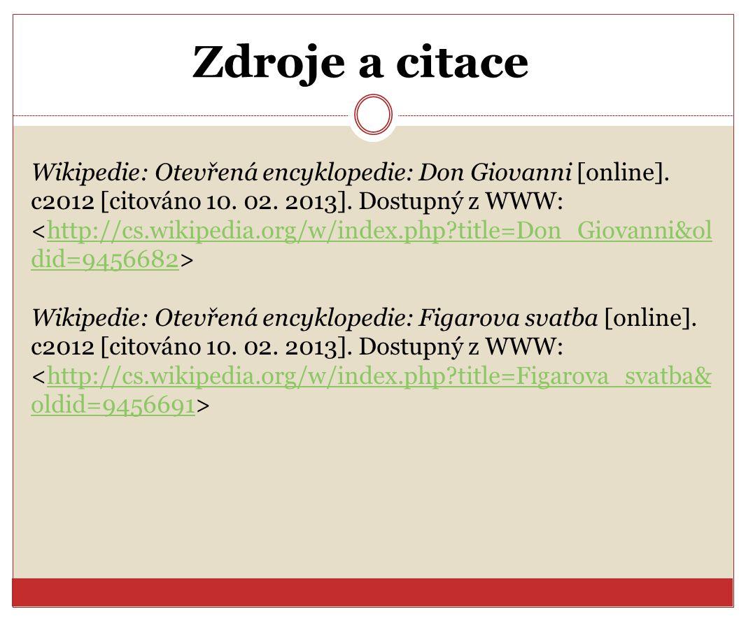 Zdroje a citace Wikipedie: Otevřená encyklopedie: Don Giovanni [online]. c2012 [citováno 10. 02. 2013]. Dostupný z WWW: http://cs.wikipedia.org/w/inde