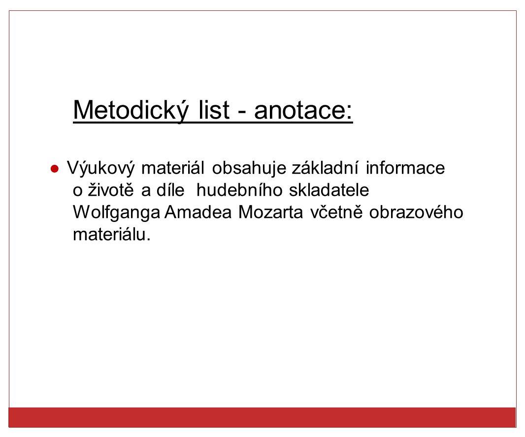 Metodický list - anotace: ●Výukový materiál obsahuje základní informace o životě a díle hudebního skladatele Wolfganga Amadea Mozarta včetně obrazovéh