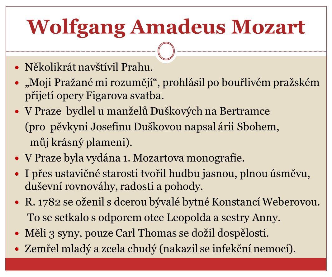 """Wolfgang Amadeus Mozart Několikrát navštívil Prahu. """"Moji Pražané mi rozumějí"""", prohlásil po bouřlivém pražském přijetí opery Figarova svatba. V Praze"""