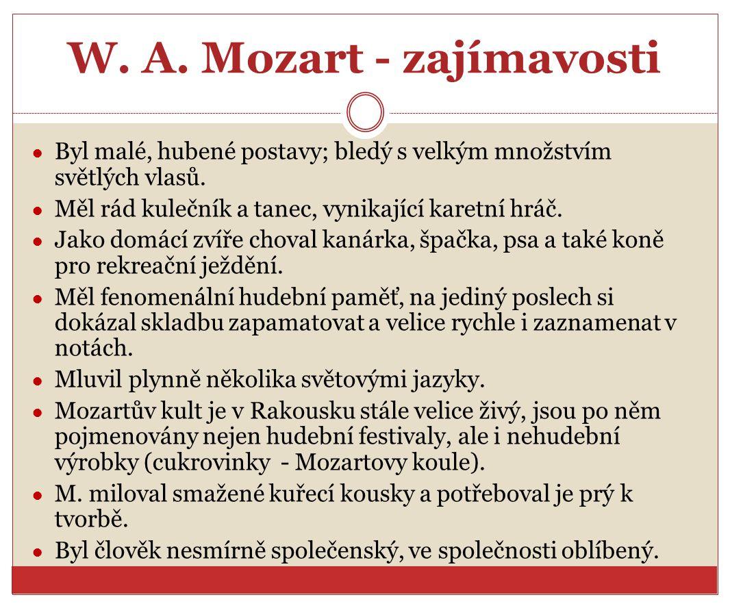 W. A. Mozart - zajímavosti ● Byl malé, hubené postavy; bledý s velkým množstvím světlých vlasů. ● Měl rád kulečník a tanec, vynikající karetní hráč. ●
