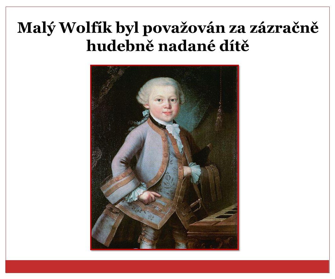 Malý Wolfík byl považován za zázračně hudebně nadané dítě