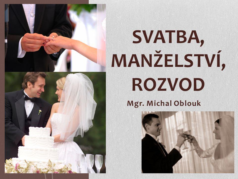 Mgr. Michal Oblouk SVATBA, MANŽELSTVÍ, ROZVOD