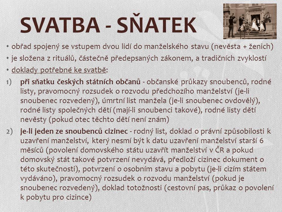 SVATBA - SŇATEK obřad spojený se vstupem dvou lidí do manželského stavu (nevěsta + ženich) je složena z rituálů, částečně předepsaných zákonem, a trad