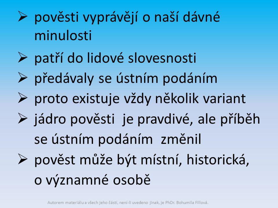  pověsti vyprávějí o naší dávné minulosti  patří do lidové slovesnosti  předávaly se ústním podáním  proto existuje vždy několik variant  jádro p