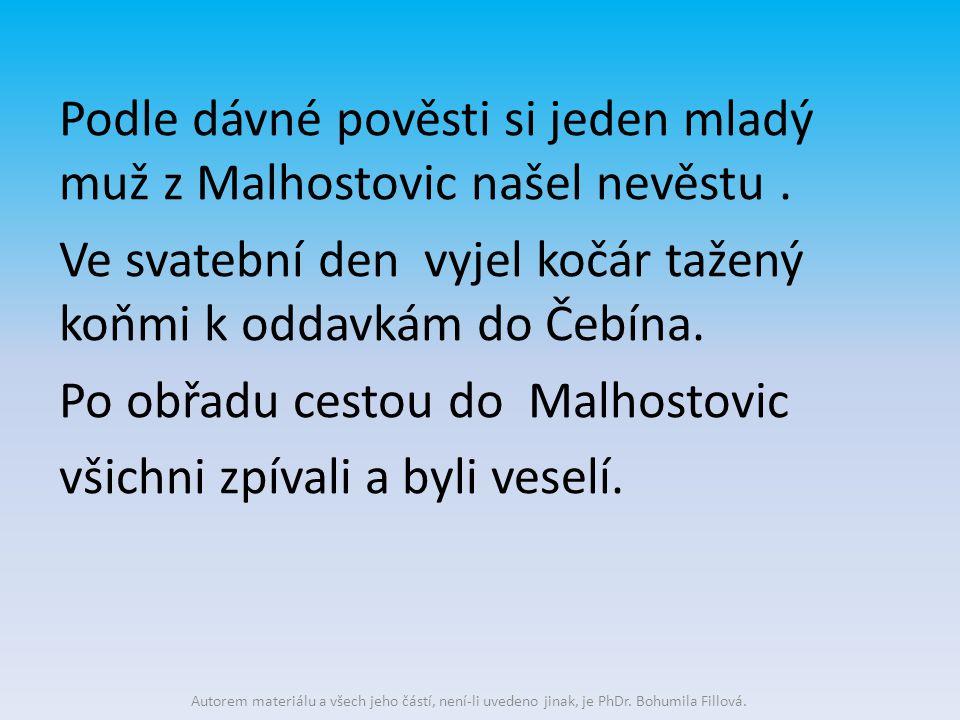 Podle dávné pověsti si jeden mladý muž z Malhostovic našel nevěstu. Ve svatební den vyjel kočár tažený koňmi k oddavkám do Čebína. Po obřadu cestou do