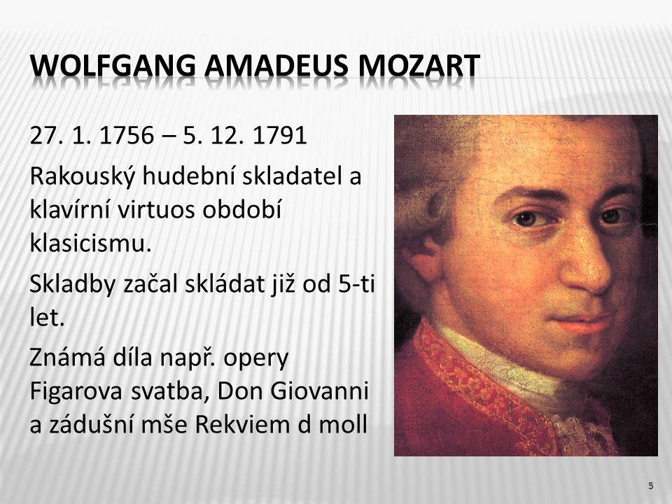 27. 1. 1756 – 5. 12. 1791 Rakouský hudební skladatel a klavírní virtuos období klasicismu. Skladby začal skládat již od 5-ti let. Známá díla např. ope